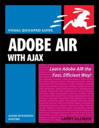 Adobe Air (Adobe Integrated Runtime) with Ajax : Visual Quickpro Guide