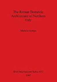 The Roman Domestic Architecture of Northern Italy