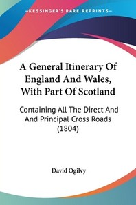 A General Itinerary Of England And Wales, With Part Of Scotland
