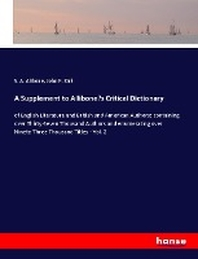 A Supplement to Allibone's Critical Dictionary