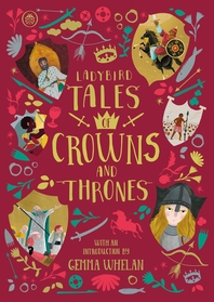 Ladybird Tales of Crowns and Thrones: With an Introduction From Gemma Whelan