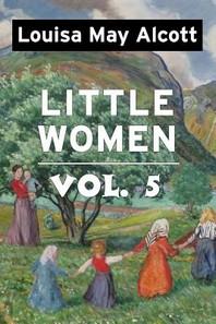 Little Women by Louisa May Alcott Vol 5