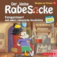 Der kleine Rabe Socke - Ferngesteuert und andere rabenstarke Geschichten (Hoerspiele zur TV Serie 14)