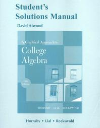 A Graphical Approach to College Algebra Student's Solution Manual