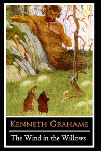 """The Wind in the Willows by Kenneth Grahame (Children's literature) """"The Annotated Edition"""""""