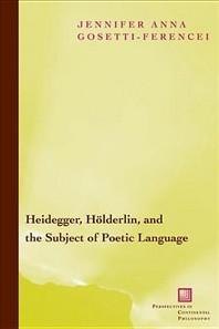 Heidegger, Halderlin, and the Subject of Poetic Language