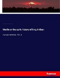 Merlin or the early history of king Arthur: