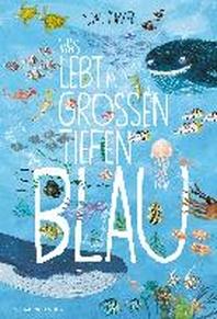 Was lebt im grossen tiefen Blau?