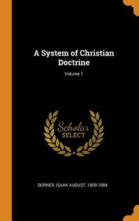 A System of Christian Doctrine; Volume 1