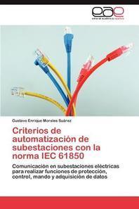 Criterios de Automatizacion de Subestaciones Con La Norma Iec 61850