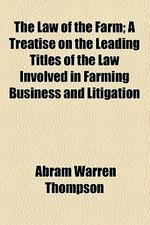 The Law of the Farm; A Treatise on the Leading Titles of the Law Involved in Farming Business and Litigation
