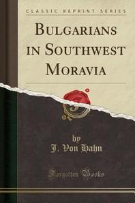 Bulgarians in Southwest Moravia (Classic Reprint)