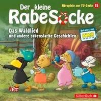Der kleine Rabe Socke - Das Waldlied und andere rabenstarke Geschichten (Hoerspiele zur TV Serie 15)