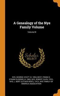 A Genealogy of the Nye Family Volume; Volume III