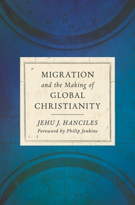 Migration and the Making of Global Christianity