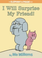 I Will Surprise My Friend! (an Elephant and Piggie Book)