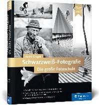 Schwarzweiss-Fotografie. Die grosse Fotoschule