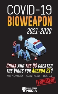 COVID-19 Bioweapon 2021-2030 - China and the US created the Virus for Agenda 21? RNA-Technology - Vaccine Victims - MERS-CoV Exposed!