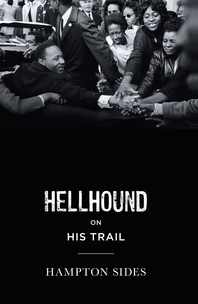 Hellhound on his Trail  The Stalking of Martin Luther King, Jr. and the International Hunt for His A