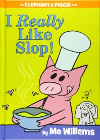I Really Like Slop! (an Elephant and Piggie Book)