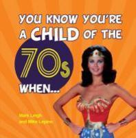 You Know You're a Child of 70s When . . .