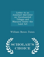 Letter to an Assistant Barrister on Unexhausted Tillages and Manures Under the Land ACT - Scholar's Choice Edition