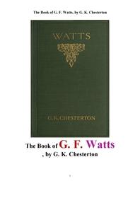 왓츠의 영국 빅토리아 여왕 시대의 화가. The Book of G. F. Watts, by G. K. Chesterton