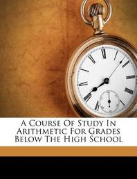 A Course of Study in Arithmetic for Grades Below the High School
