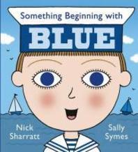 Something Beginning with Blue. Nick Sharratt, Sally Symes
