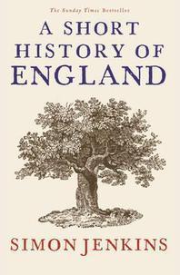 A Short History of England. Simon Jenkins