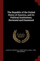 The Republic of the United States of America, and Its Political Institutions, Reviewed and Examined