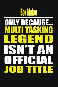 Box Maker Only Because Multi Tasking Legend Isn't an Official Job Title