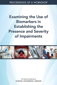Examining the Use of Biomarkers in Establishing the Presence and Severity of Impairments