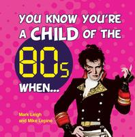 You Know You're a Child of 80s When . . .
