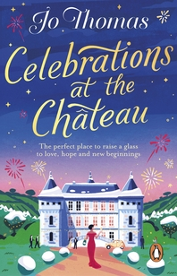 Celebrations at the Chateau: A cosy feel-good read to curl up with this winter