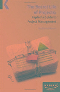 Secret Life of Projects: Kaplan's Guide to Project Managemen