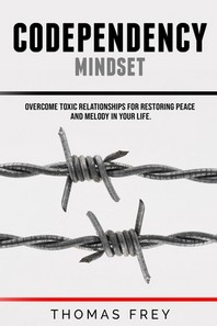 Codependency mindset - Overcome toxic relationships for restoring peace and melody in your life.