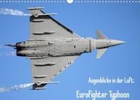 Augenblicke in der Luft: Eurofighter Typhoon (Wandkalender 2022 DIN A3 quer)