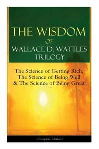 The Wisdom of Wallace D. Wattles Trilogy