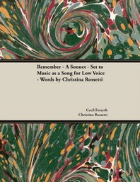 Remember - A Sonnet - Set to Music as a Song for Low Voice - Words by Christina Rossetti