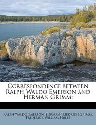 Correspondence Between Ralph Waldo Emerson and Herman Grimm;