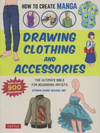 DRAWING CLOTHING AND ACCESSORIES THE ULTIMATE BIBLE FOR BEGINNING ARTISTS