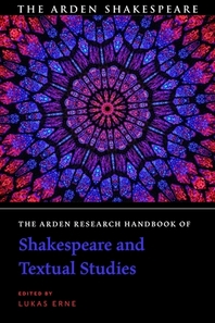 The Arden Research Handbook of Shakespeare and Textual Studies