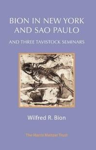 Bion in New York and Sao Paulo and Three Tavistock Seminars