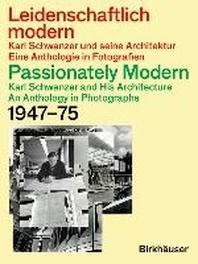 Leidenschaftlich Modern - Karl Schwanzer Und Seine Architektur / Passionately Modern - Karl Schwanze