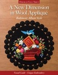 A New Dimension in Wool Applique - Baltimore Album Style