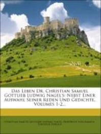 Das Leben Dr. Christian Samuel Gottlieb Ludwig Nagel's