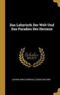 Das Labyrinth Der Welt Und Das Paradies Des Herzens