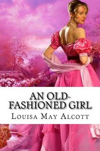 An Old-fashioned Girl Louisa May Alcott