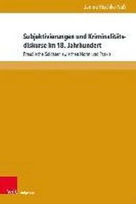 Subjektivierungen Und Kriminalitatsdiskurse Im 18. Jahrhundert